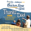 Chicken Soup for the Soul: Thanks Dad - 31 Stories about Stepping Up to the Plate, Through Thick and Thin, and Making Gray Hairs Fathering Teenagers - eAudiobook