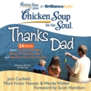 Chicken Soup for the Soul: Thanks Dad - 34 Stories about the Ties that Bind, Being an Everyday Hero, and Moments that Last Forever - eAudiobook