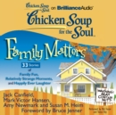 Chicken Soup for the Soul: Family Matters - 33 Stories of Family Fun, Relatively Strange Moments, and Happily Ever Laughter - eAudiobook