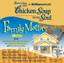 Chicken Soup for the Soul: Family Matters - 39 Stories about Kids Being Kids, On the Road, Not So Grave Moments, and The Serious Side - eAudiobook