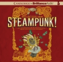 Steampunk! An Anthology of Fantastically Rich and Strange Stories - eAudiobook