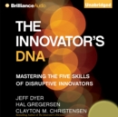 The Innovator's DNA : Mastering the Five Skills of Disruptive Innovators - eAudiobook