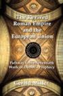 The Revived Roman Empire and the European Union : Pathway to the Seventieth Week of Daniel's Prophecy - Book