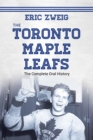 The Toronto Maple Leafs : The Complete Oral History - eBook