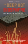 The Deep Hot Biosphere : The Myth of Fossil Fuels - eBook