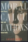 Moral Calculations : Game Theory, Logic, and Human Frailty - eBook