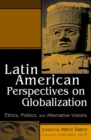 Latin American Perspectives on Globalization : Ethics, Politics, and Alternative Visions - eBook