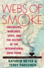 Webs of Smoke : Smugglers, Warlords, Spies, and the History of the International Drug Trade - eBook