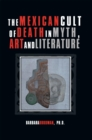 The Mexican Cult of Death in Myth, Art and Literature - eBook