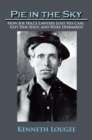 Pie in the Sky : How Joe Hill'S Lawyers Lost His Case, Got Him Shot, and Were Disbarred - eBook