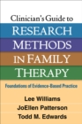 Clinician's Guide to Research Methods in Family Therapy : Foundations of Evidence-Based Practice - eBook