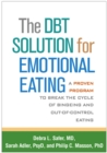 The DBT Solution for Emotional Eating : A Proven Program to Break the Cycle of Bingeing and Out-of-Control Eating - eBook