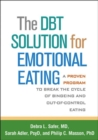 The DBT Solution for Emotional Eating : A Proven Program to Break the Cycle of Bingeing and Out-of-Control Eating - Book