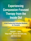 Experiencing Compassion-Focused Therapy from the Inside Out : A Self-Practice/Self-Reflection Workbook for Therapists - eBook