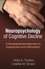 Neuropsychology of Cognitive Decline : A Developmental Approach to Assessment and Intervention  ` - Book