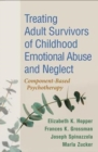 Treating Adult Survivors of Childhood Emotional Abuse and Neglect : Component-Based Psychotherapy - Book
