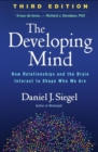 The Developing Mind, Third Edition : How Relationships and the Brain Interact to Shape Who We Are - Book