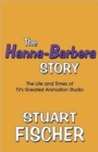 The Hanna-Barbera Story : The Life and Times of TV's Greatest Animation Studio - Book