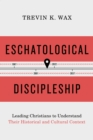 Eschatological Discipleship : Leading Christians to Understand Their Historical and Cultural Context - eBook