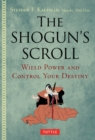 The Shogun's Scroll : Wield Power and Control Your Destiny - eBook