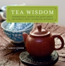 Tea Wisdom : Inspirational Quotes and Quips About the World's Most Celebrated Beverage - eBook
