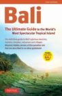 Bali: The Ultimate Guide to the World's Most Famous Tropical : To the World's Most Spectacular Tropical Island - eBook