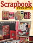 Scrapbook Asian Style! : Create One-of-kind Projects with Asian-inspired Materials, Colors and Motifs - eBook
