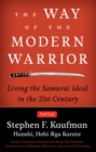 The Way of the Modern Warrior : Living the Samurai Ideal in the 21st Century - eBook