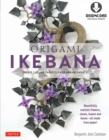 Origami Ikebana : Create Lifelike Paper Flower Arrangements: Includes Origami Book with 38 Projects and Downloadable Video Instructions - eBook