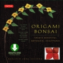 Origami Bonsai : Create Beautiful Botanical Sculptures From Paper: Origami Book with 14 Beautiful Projects and Downloadable Instructional DVD - eBook