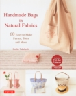 Handmade Bags In Natural Fabrics : Over 25 Easy-To-Make Purses, Totes and More (Tuttle Sewing Books) - eBook
