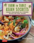 Farm to Table Asian Secrets : Vegan & Vegetarian Full-Flavored Recipes for Every Season - eBook