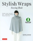 Stylish Wraps Sewing Book : Ponchos, Capes, Coats and More - Fashionable Warmers that are Easy to Sew (Download for Patterns to Print) - eBook