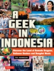 A Geek in Indonesia : Discover the Land of Balinese Healers, Komodo Dragons and Dangdut - eBook