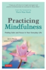 Practicing Mindfulness : Finding Calm and Focus in Your Everyday Life - eBook