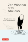 Zen Wisdom for the Anxious : Simple Advice from a Zen Buddhist Monk - eBook