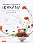 Modern Japanese Ikebana : Elegant Flower Arrangements for Your Home (Contains 42 Projects) - eBook