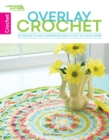 Overlay Crochet : 10 Projects Add Dimension and Style to Your Home - Book