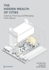 The hidden wealth of cities : creating, financing, and managing public places - Book