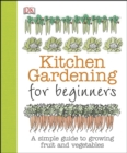 Kitchen Gardening for Beginners : A Simple Guide to Growing Fruit and Vegetables - Book