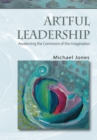 Artful Leadership : Awakening the Commons of the Imagination - eBook