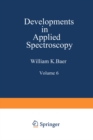 Developments in Applied Spectroscopy : Volume 6 Selected papers from the Eighteenth Annual Mid-America Spectroscopy Symposium Held in Chicago, Illinois May 15-18, 1967 - eBook