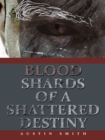Blood Shards of a Shattered Destiny - eBook