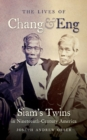 The Lives of Chang and Eng : Siam's Twins in Nineteenth-Century America - Book