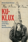 Ku-Klux : The Birth of the Klan during Reconstruction - eBook