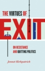 The Virtues of Exit : On Resistance and Quitting Politics - eBook