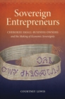 Sovereign Entrepreneurs : Cherokee Small-Business Owners and the Making of Economic Sovereignty - Book