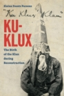 Ku-Klux : The Birth of the Klan during Reconstruction - Book