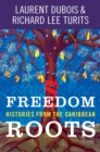 Freedom Roots : Histories from the Caribbean - eBook