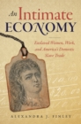 An Intimate Economy : Enslaved Women, Work, and America's Domestic Slave Trade - eBook